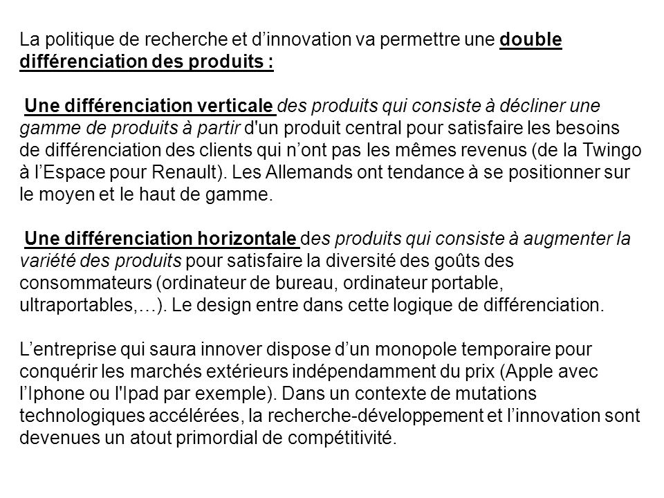 La politique de recherche et d'innovation va permettre une double différenciation des produits :