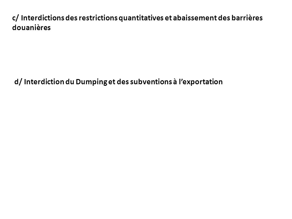 c/ Interdictions des restrictions quantitatives et abaissement des barrières douanières
