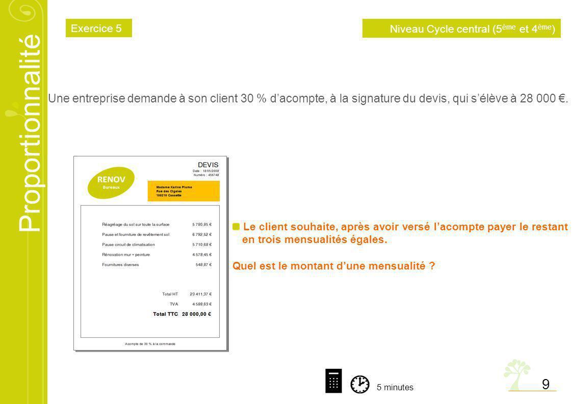 Exercice 5Niveau Cycle central (5ème et 4ème) Une entreprise demande à son client 30 % d'acompte, à la signature du devis, qui s'élève à 28 000 €.