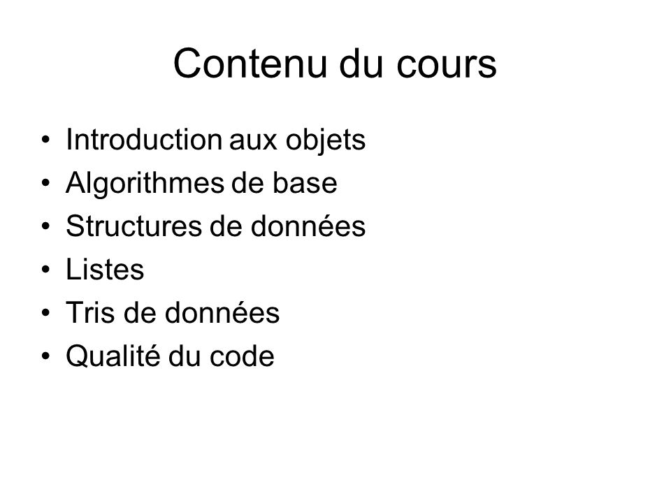 Contenu du cours Introduction aux objets Algorithmes de base