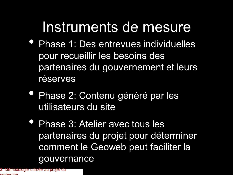 Instruments de mesure Phase 1: Des entrevues individuelles pour recueillir les besoins des partenaires du gouvernement et leurs réserves.