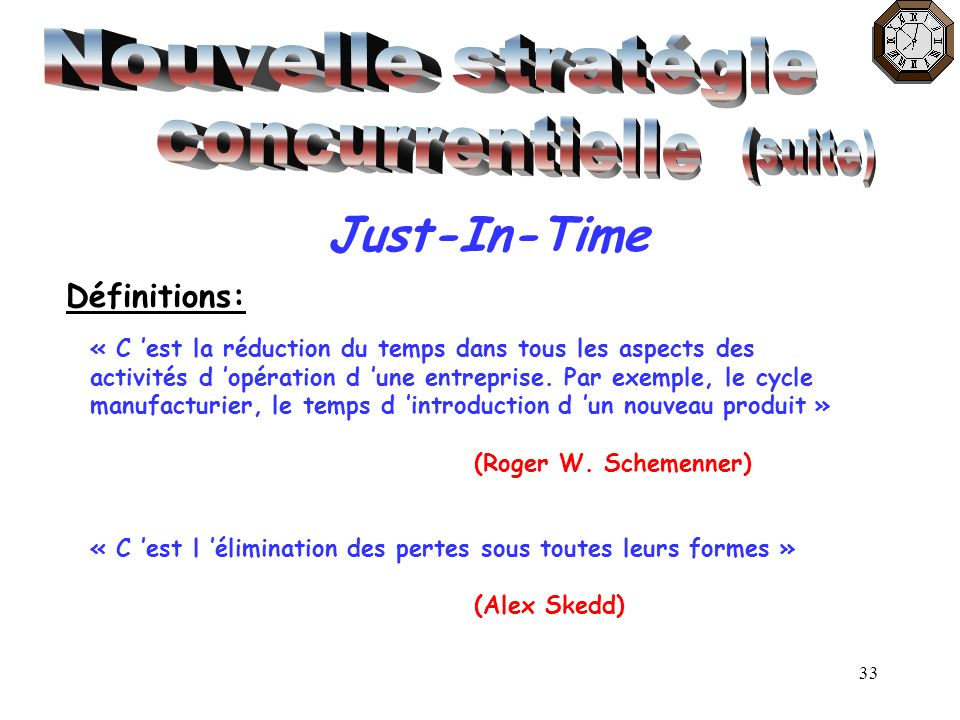 Nouvelle stratégie concurrentielle Just-In-Time (suite) Définitions: