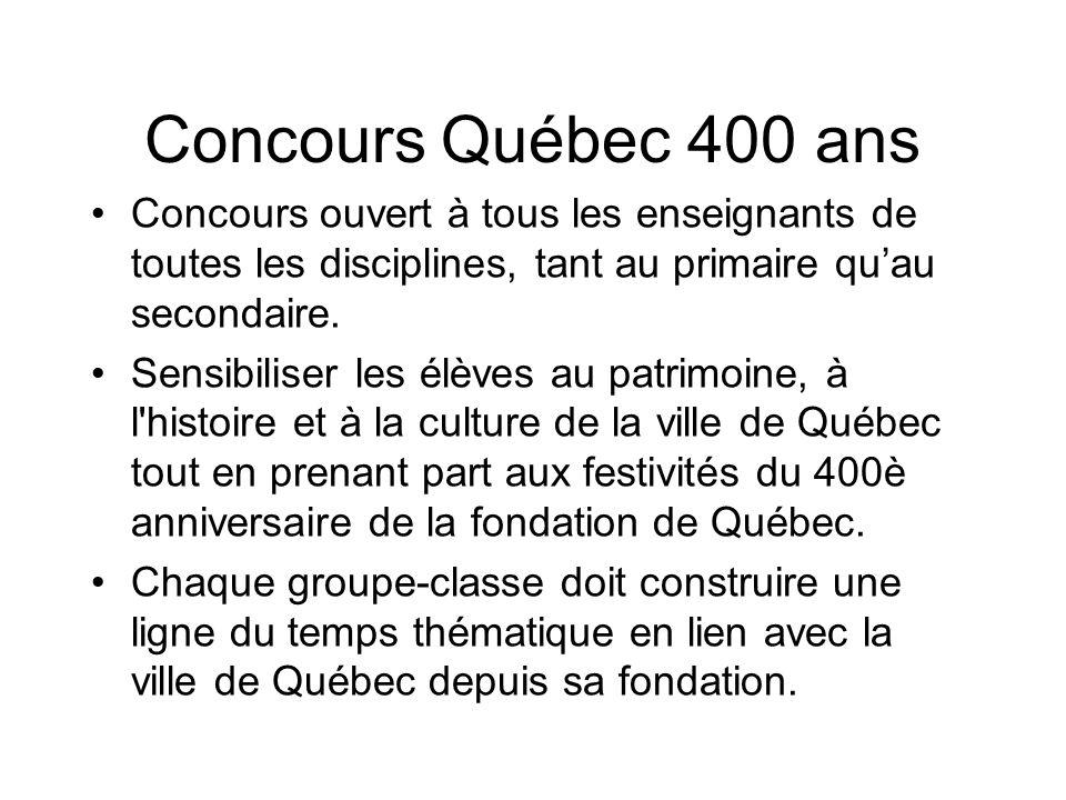 Concours Québec 400 ans Concours ouvert à tous les enseignants de toutes les disciplines, tant au primaire qu'au secondaire.