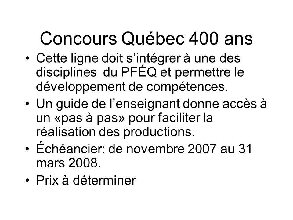 Concours Québec 400 ans Cette ligne doit s'intégrer à une des disciplines du PFÉQ et permettre le développement de compétences.