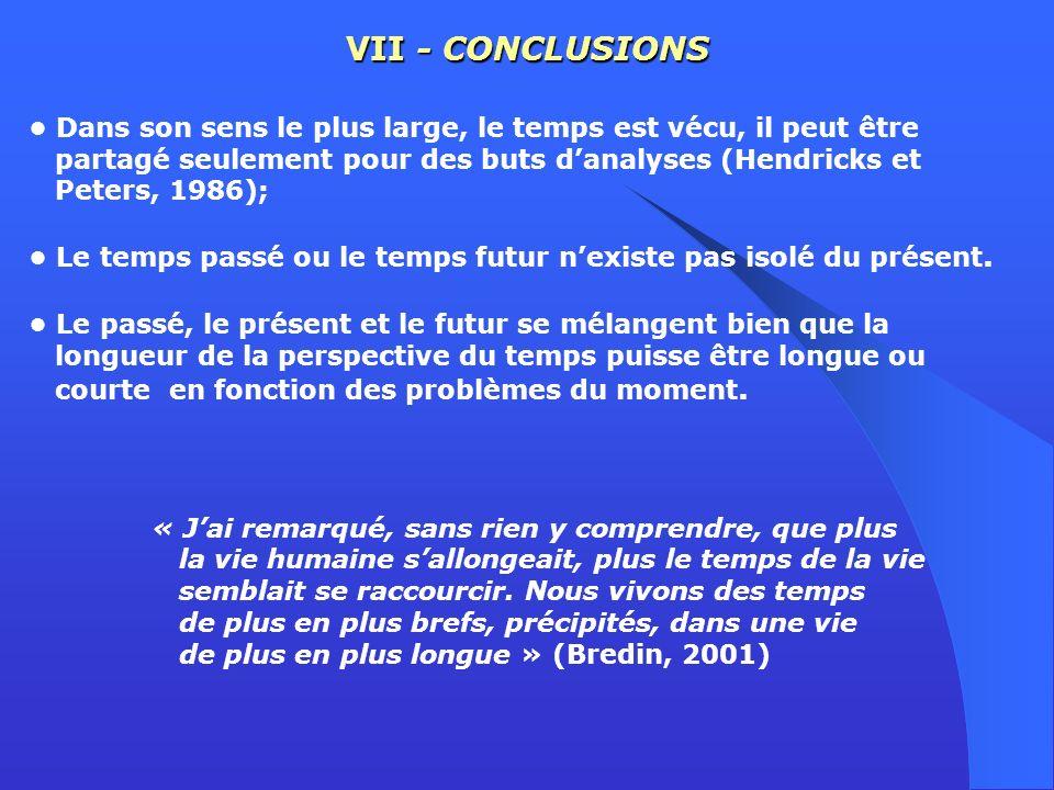 VII - CONCLUSIONS • Dans son sens le plus large, le temps est vécu, il peut être. partagé seulement pour des buts d'analyses (Hendricks et.