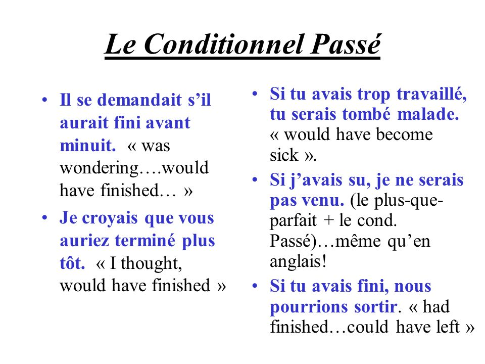 Le Conditionnel Passé Si tu avais trop travaillé, tu serais tombé malade. « would have become sick ».