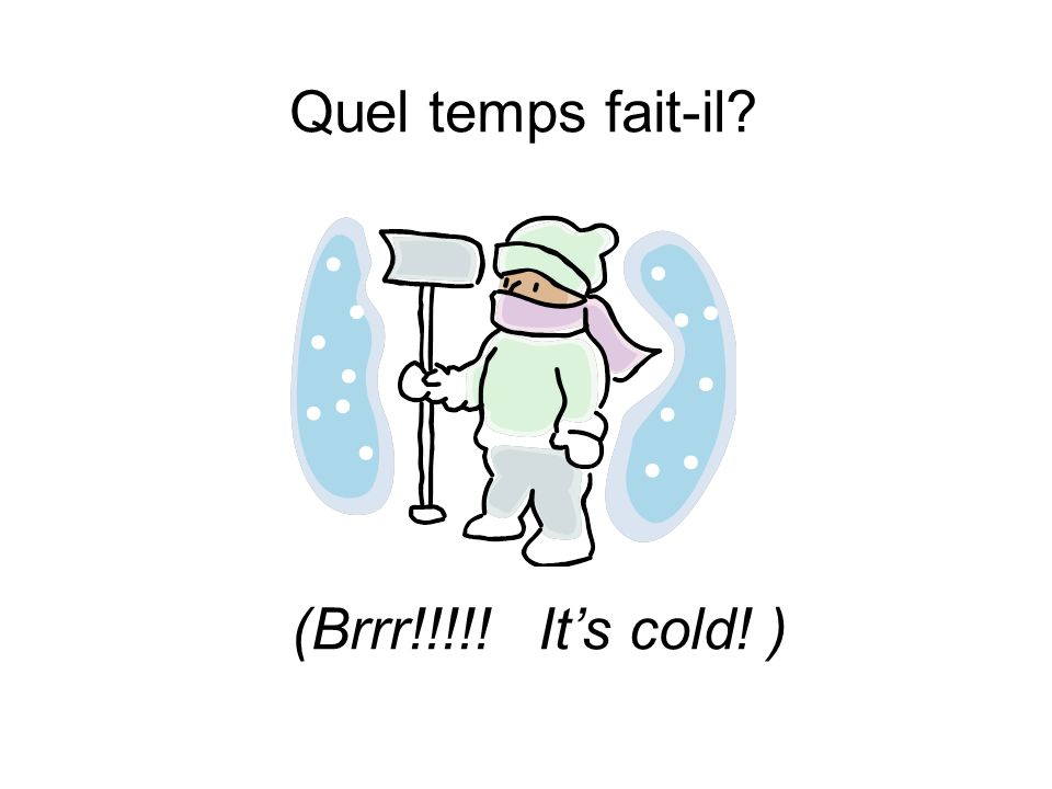 Quel temps fait-il (Brrr!!!!! It's cold! )