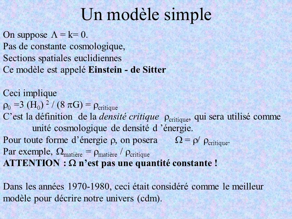 Un modèle simple On suppose L = k= 0. Pas de constante cosmologique,