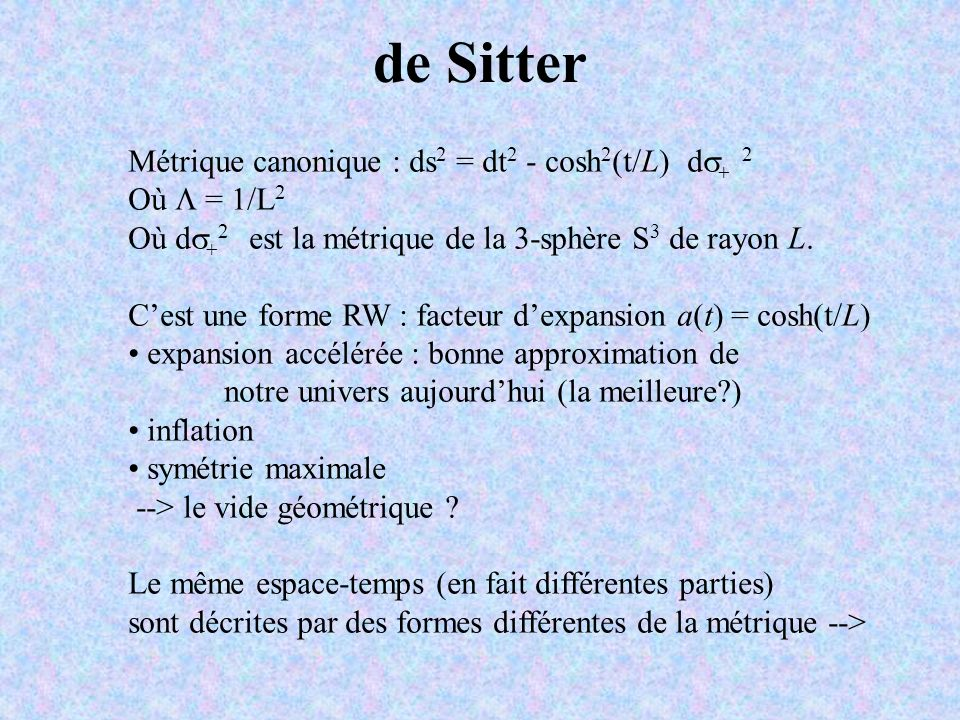 de Sitter Métrique canonique : ds2 = dt2 - cosh2(t/L) ds+ 2