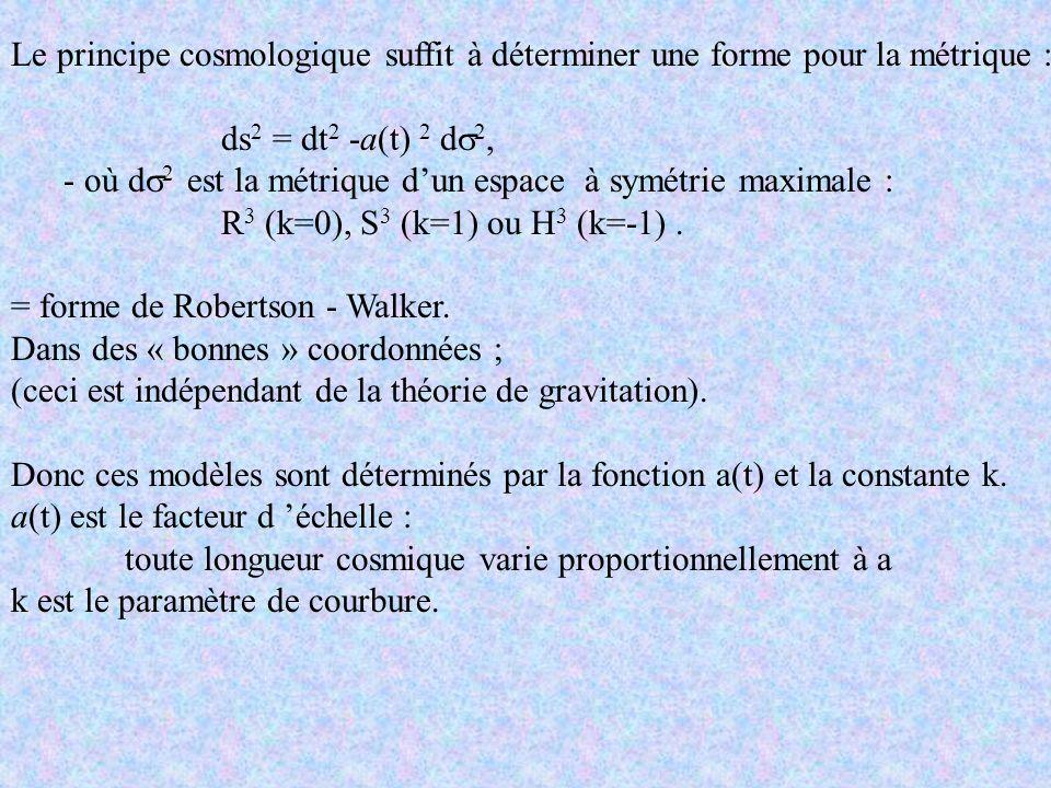 Le principe cosmologique suffit à déterminer une forme pour la métrique :