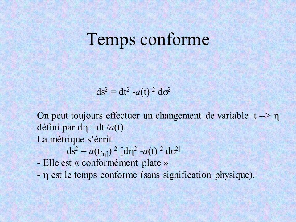 Temps conforme ds2 = dt2 -a(t) 2 ds2