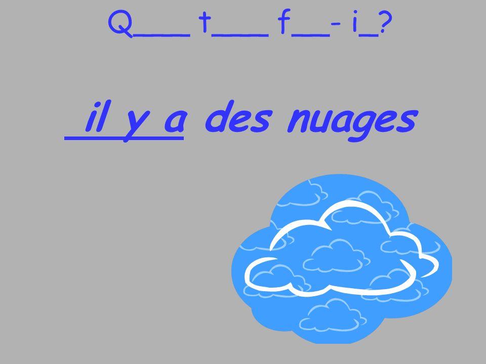 Q___ t___ f__- i_ il y a des nuages
