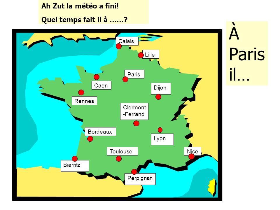 À Paris il… Ah Zut la météo a fini! Quel temps fait il à …… Calais