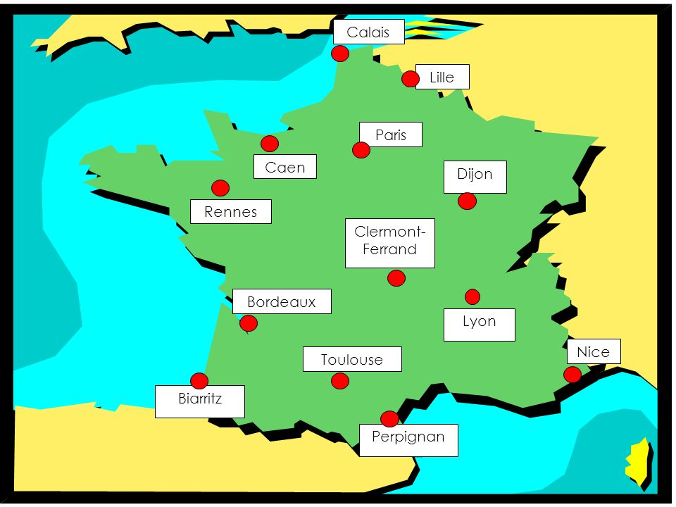 Lille Caen. Paris. Calais. Rennes. Biarritz. Lyon. Clermont-Ferrand. Dijon. Nice. Perpignan.