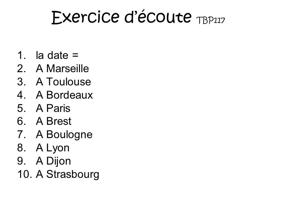 Exercice d'écoute TBP117 la date = A Marseille A Toulouse A Bordeaux