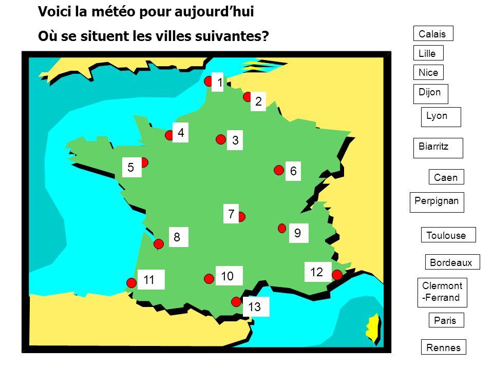 Voici la météo pour aujourd'hui Où se situent les villes suivantes