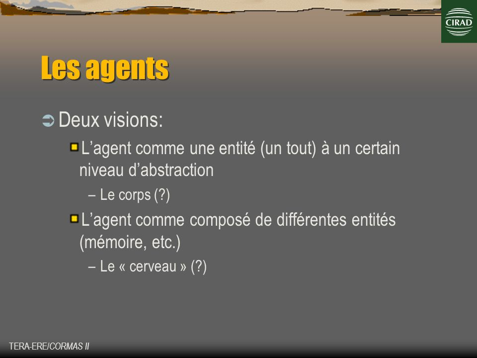 Les agents Deux visions: