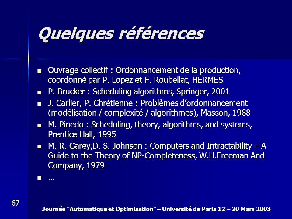 Quelques références Ouvrage collectif : Ordonnancement de la production, coordonné par P. Lopez et F. Roubellat, HERMES.