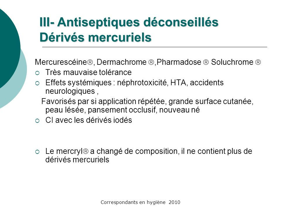 III- Antiseptiques déconseillés Dérivés mercuriels