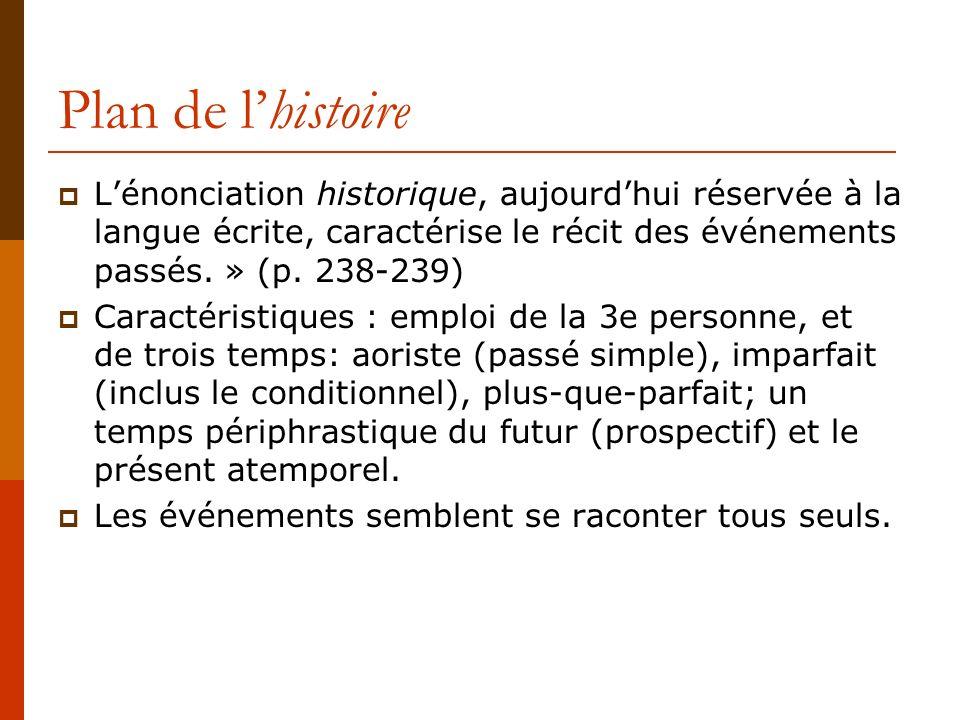 Plan de l'histoire L'énonciation historique, aujourd'hui réservée à la langue écrite, caractérise le récit des événements passés. » (p. 238-239)