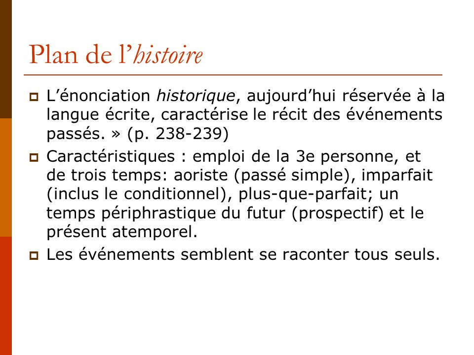 Plan de l'histoireL'énonciation historique, aujourd'hui réservée à la langue écrite, caractérise le récit des événements passés. » (p. 238-239)