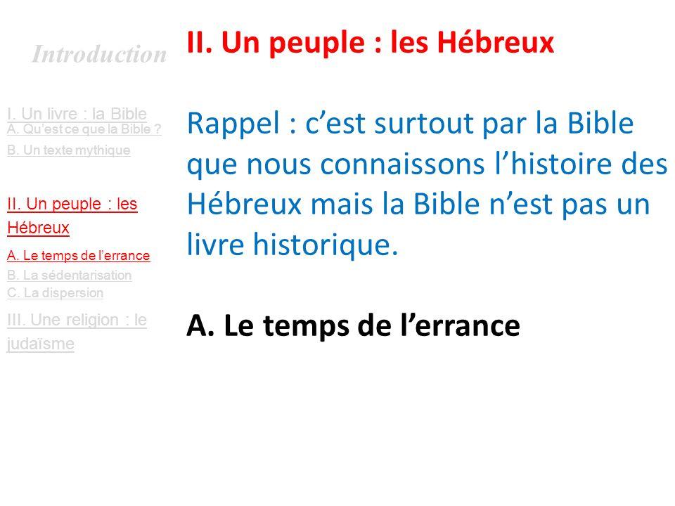 II. Un peuple : les Hébreux Rappel : c'est surtout par la Bible que nous connaissons l'histoire des Hébreux mais la Bible n'est pas un livre historique. A. Le temps de l'errance