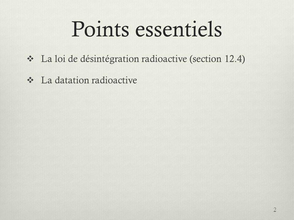 Points essentiels La loi de désintégration radioactive (section 12.4)
