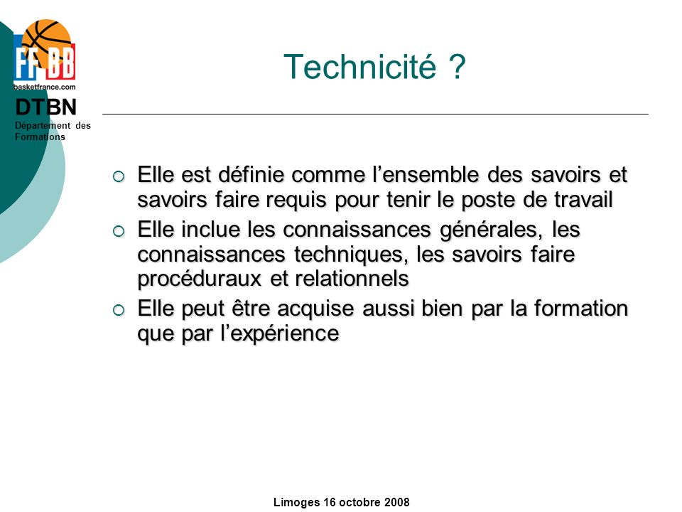 Technicité Elle est définie comme l'ensemble des savoirs et savoirs faire requis pour tenir le poste de travail.