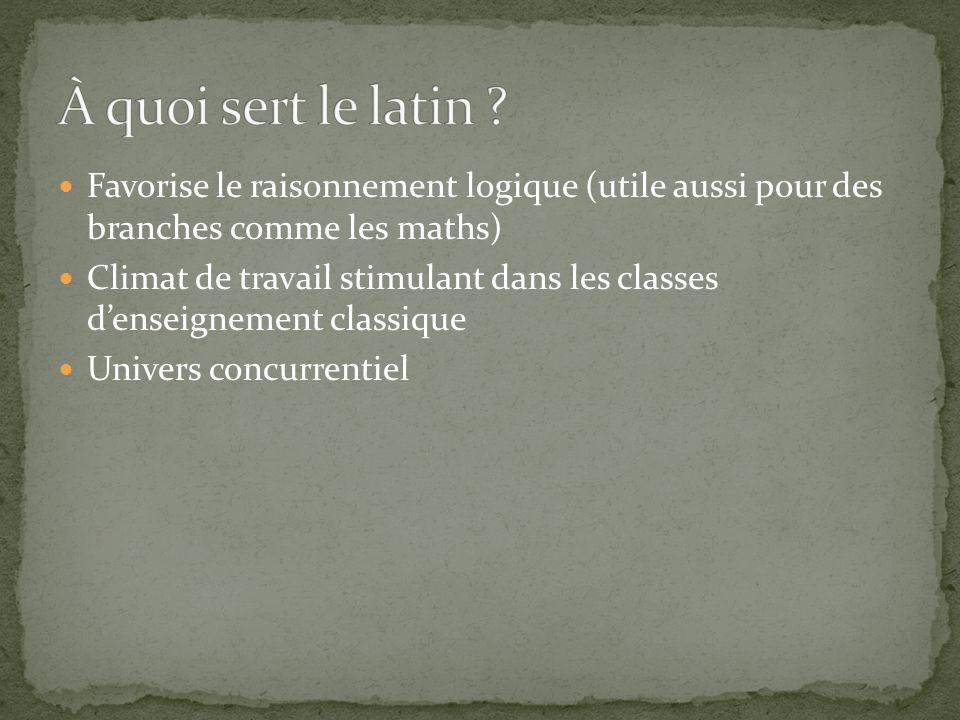 À quoi sert le latin Favorise le raisonnement logique (utile aussi pour des branches comme les maths)