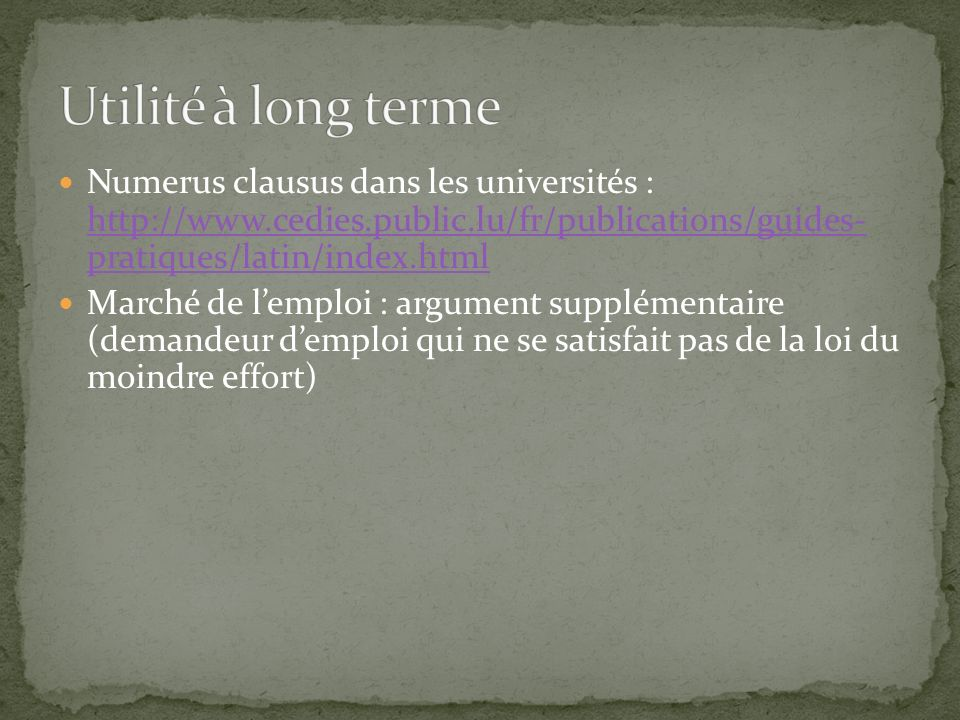 Utilité à long terme Numerus clausus dans les universités : http://www.cedies.public.lu/fr/publications/guides- pratiques/latin/index.html.