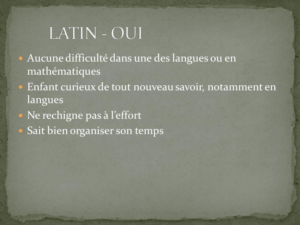 LATIN - OUI Aucune difficulté dans une des langues ou en mathématiques