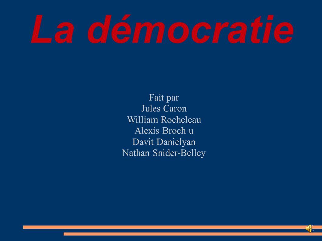 La démocratie Fait par Jules Caron William Rocheleau Alexis Broch u
