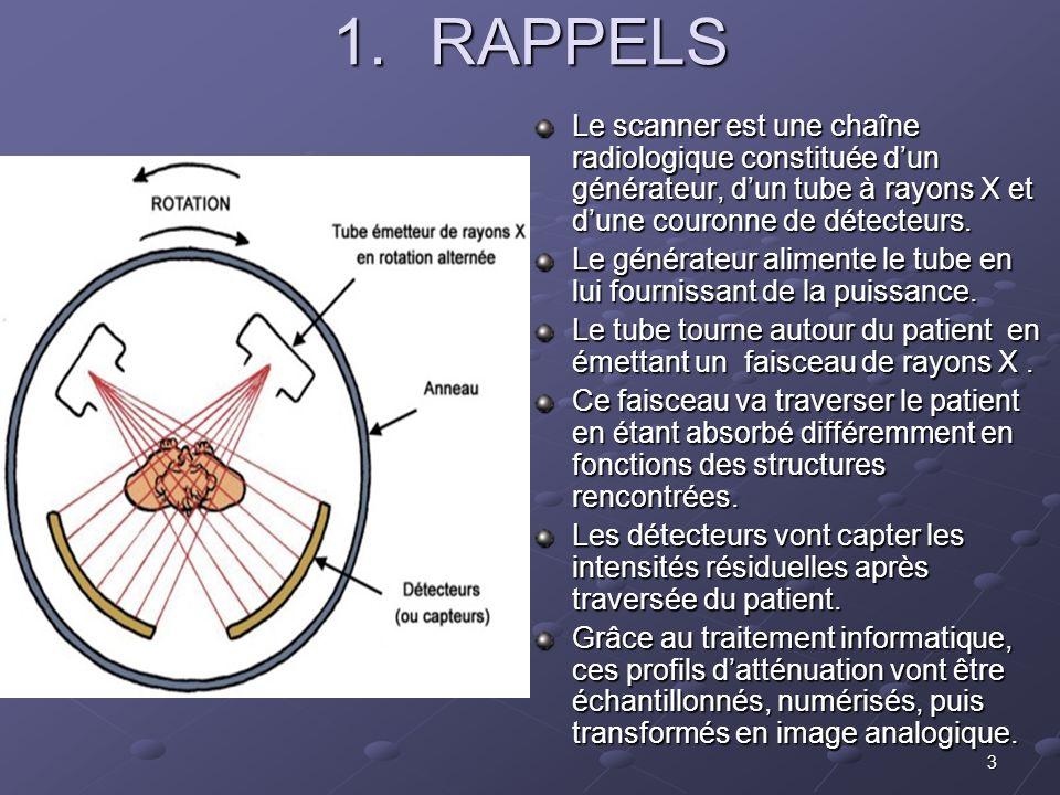 RAPPELS Le scanner est une chaîne radiologique constituée d'un générateur, d'un tube à rayons X et d'une couronne de détecteurs.
