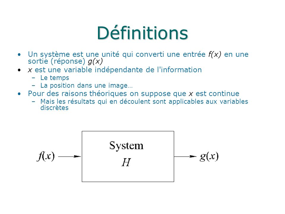 Définitions Un système est une unité qui converti une entrée f(x) en une sortie (réponse) g(x) x est une variable indépendante de l information.
