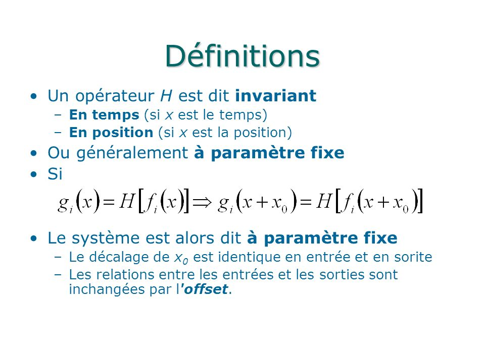 Définitions Un opérateur H est dit invariant