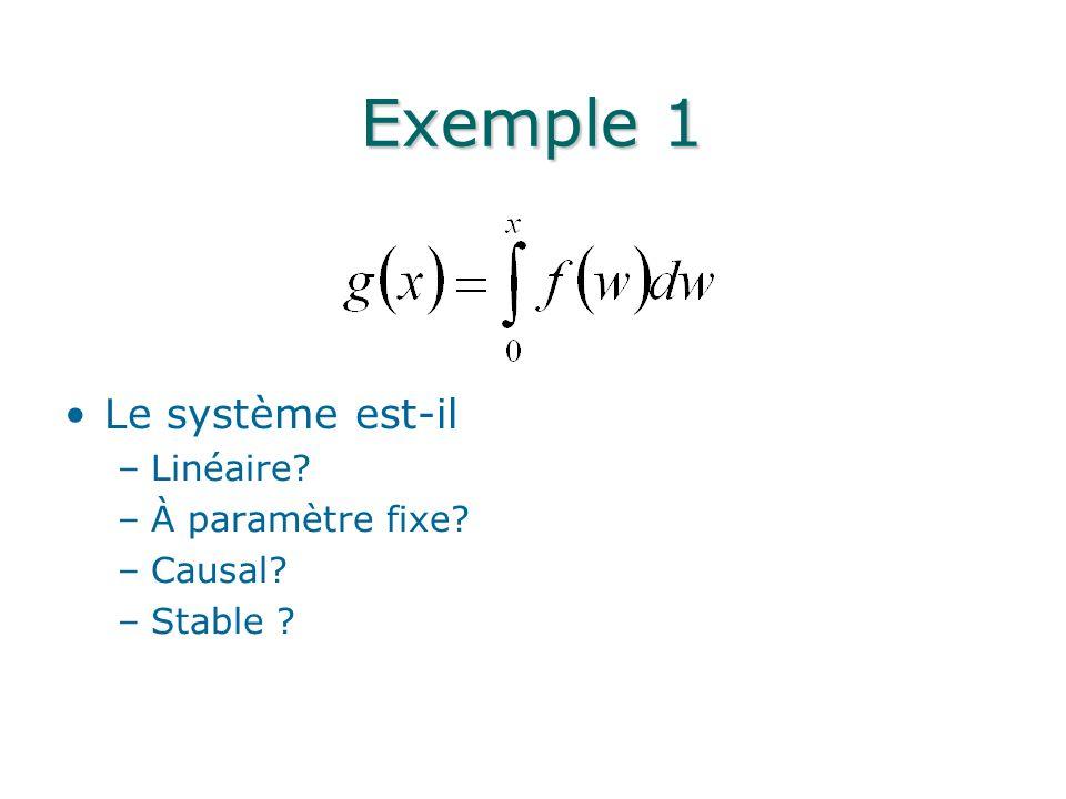 Exemple 1 Le système est-il Linéaire À paramètre fixe Causal