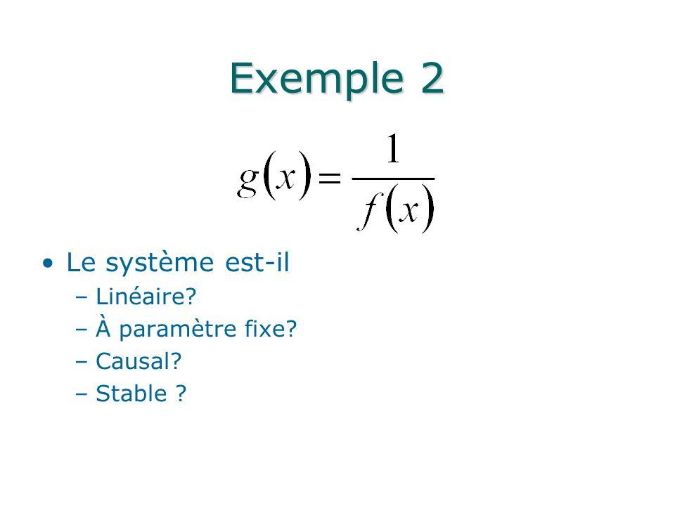 Exemple 2 Le système est-il Linéaire À paramètre fixe Causal