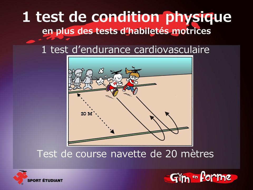 1 test de condition physique en plus des tests d'habiletés motrices