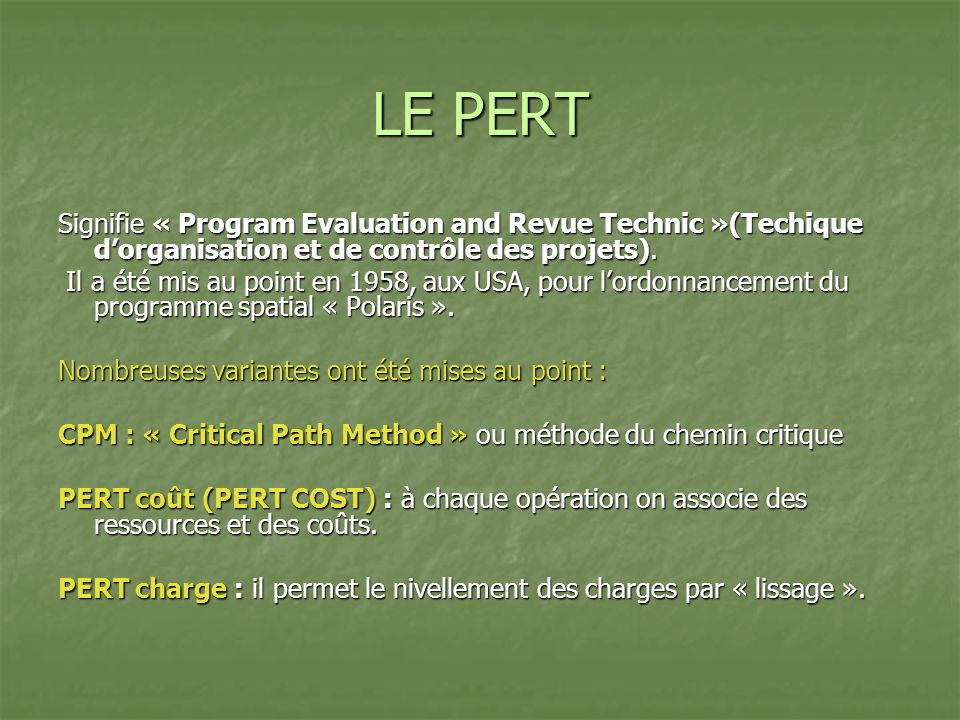 LE PERT Signifie « Program Evaluation and Revue Technic »(Techique d'organisation et de contrôle des projets).