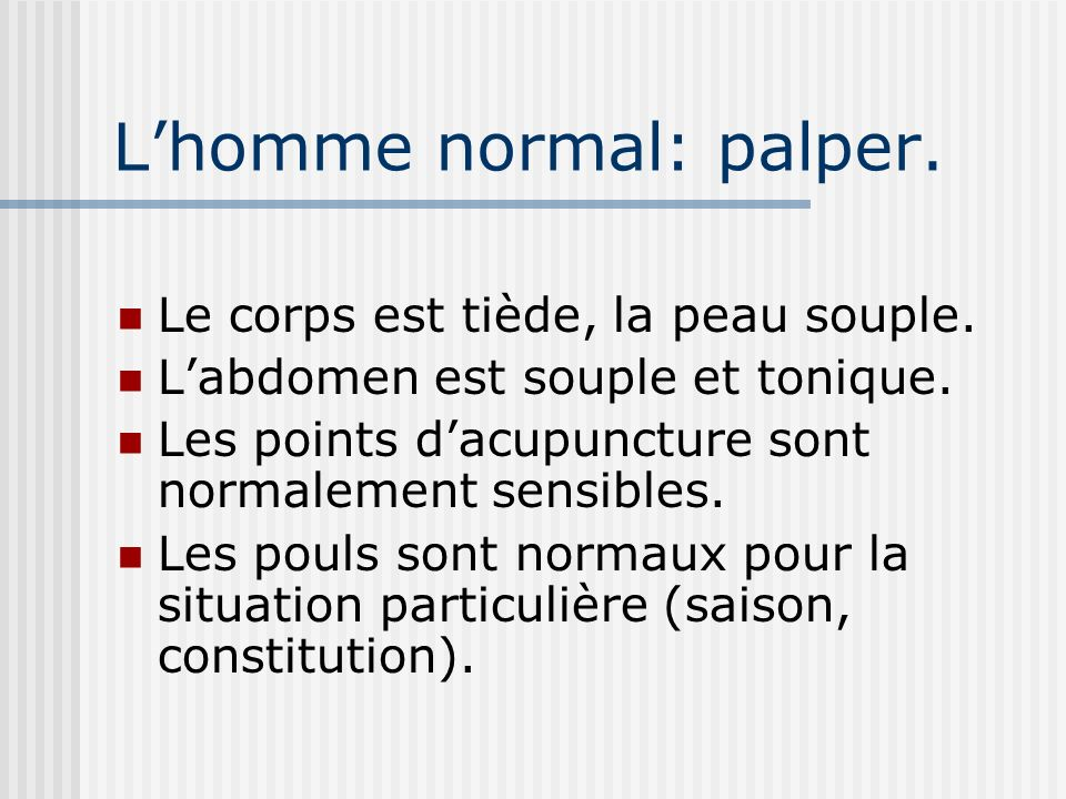 L'homme normal: palper.
