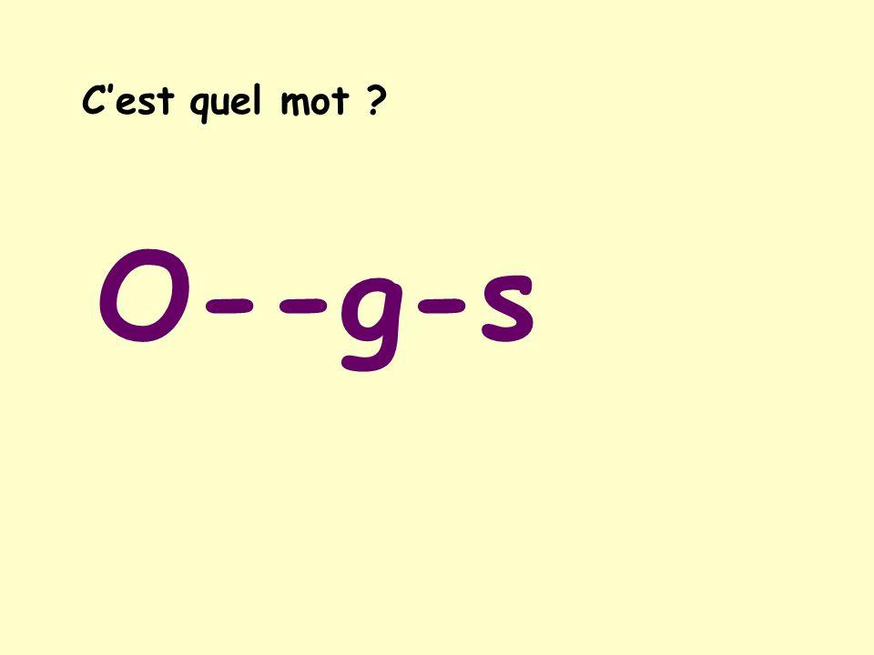C'est quel mot O--g-s