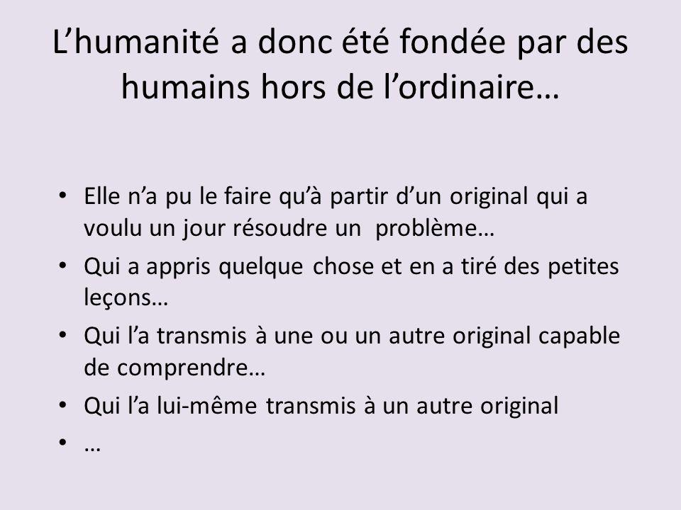 L'humanité a donc été fondée par des humains hors de l'ordinaire…