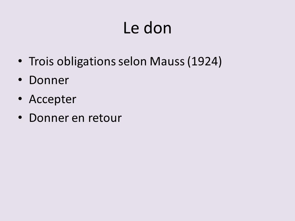 Le don Trois obligations selon Mauss (1924) Donner Accepter