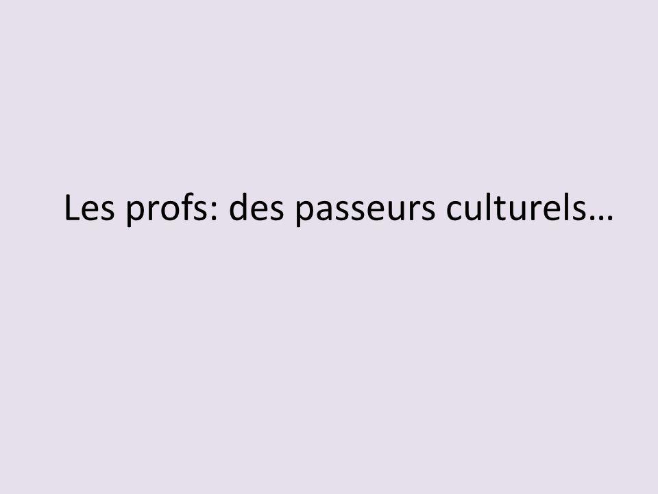 Les profs: des passeurs culturels…