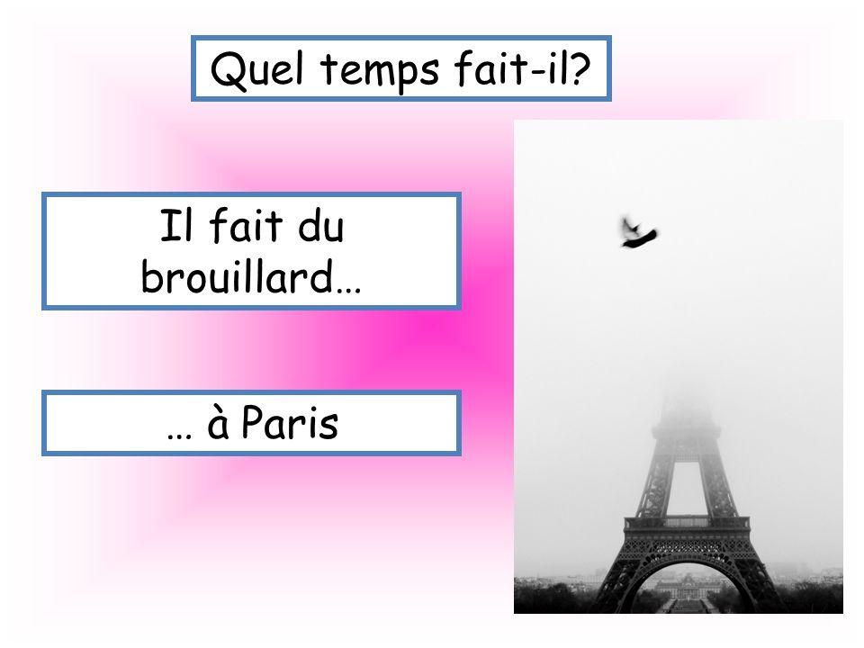 Quel temps fait-il Il fait du brouillard… … à Paris