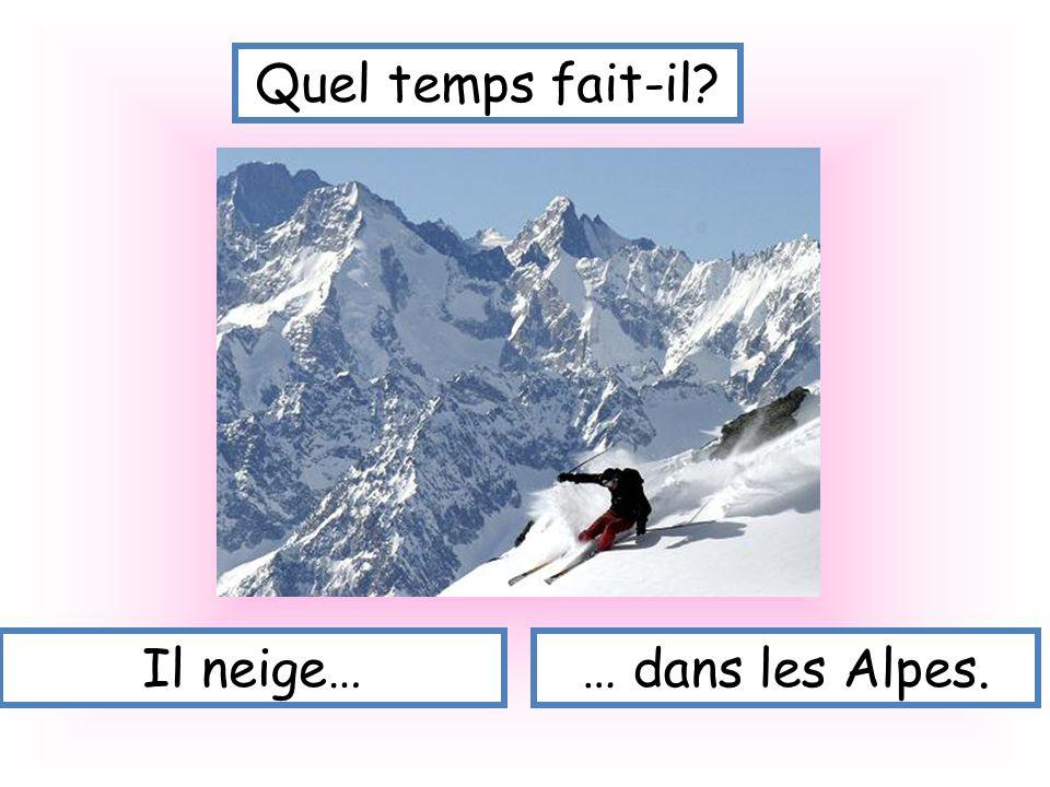 Quel temps fait-il Il neige… … dans les Alpes.