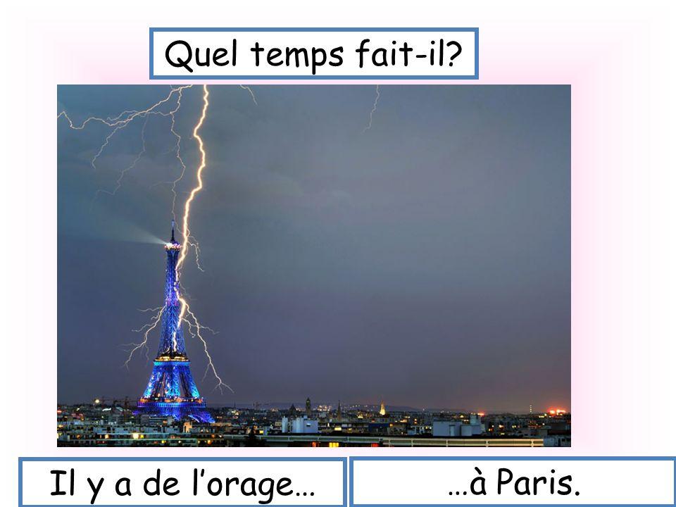 Quel temps fait-il Il y a de l'orage… …à Paris.