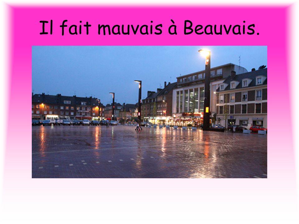 Il fait mauvais à Beauvais.
