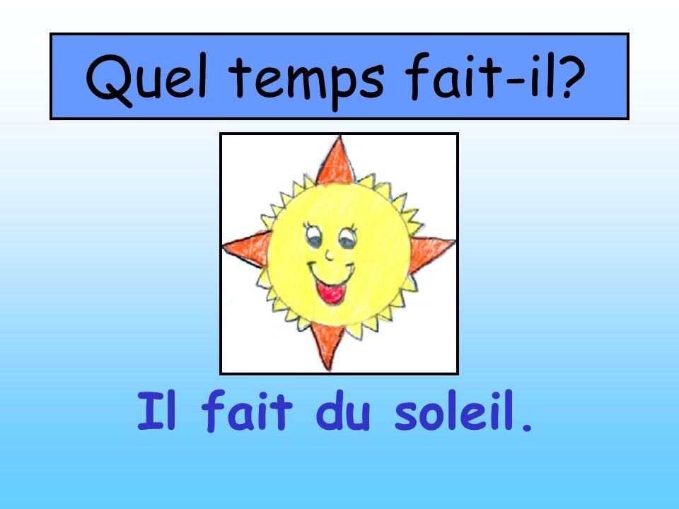 Quel temps fait-il Il fait du soleil.