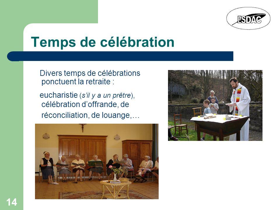 Temps de célébration Divers temps de célébrations ponctuent la retraite :